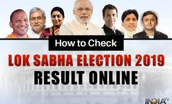 Election Results 2019: Where and how to check Lok Sabha