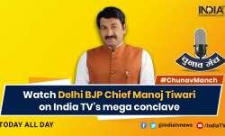 Watch Manoj Tiwari, Arvind Kejriwal slug it out on India TV's mega conclave Chunav Manch today